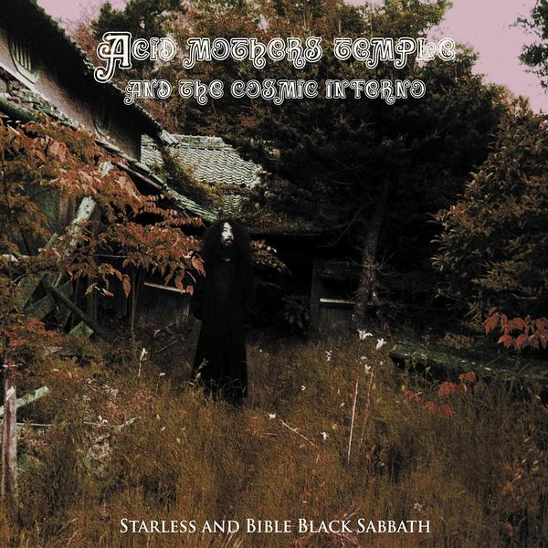 acid mothers temple and the cosmic inferno - starless and bible black sabbath